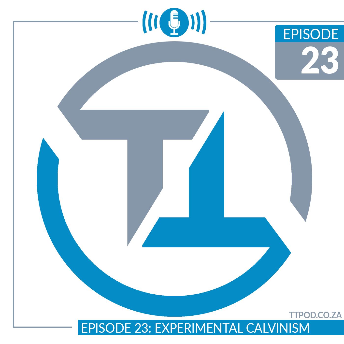 Episode 23: Experimental Calvinism