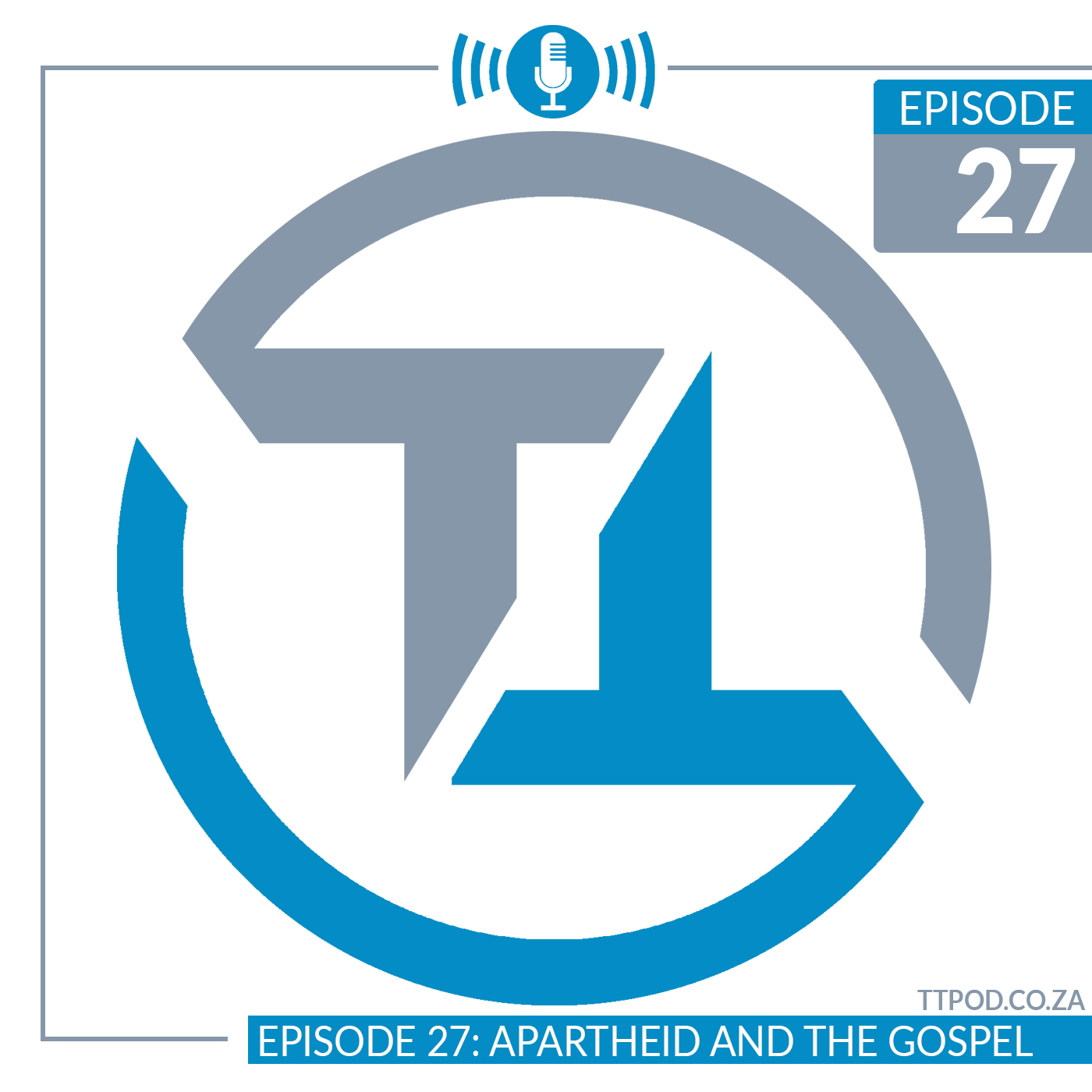 Episode 27: Apartheid and the Gospel